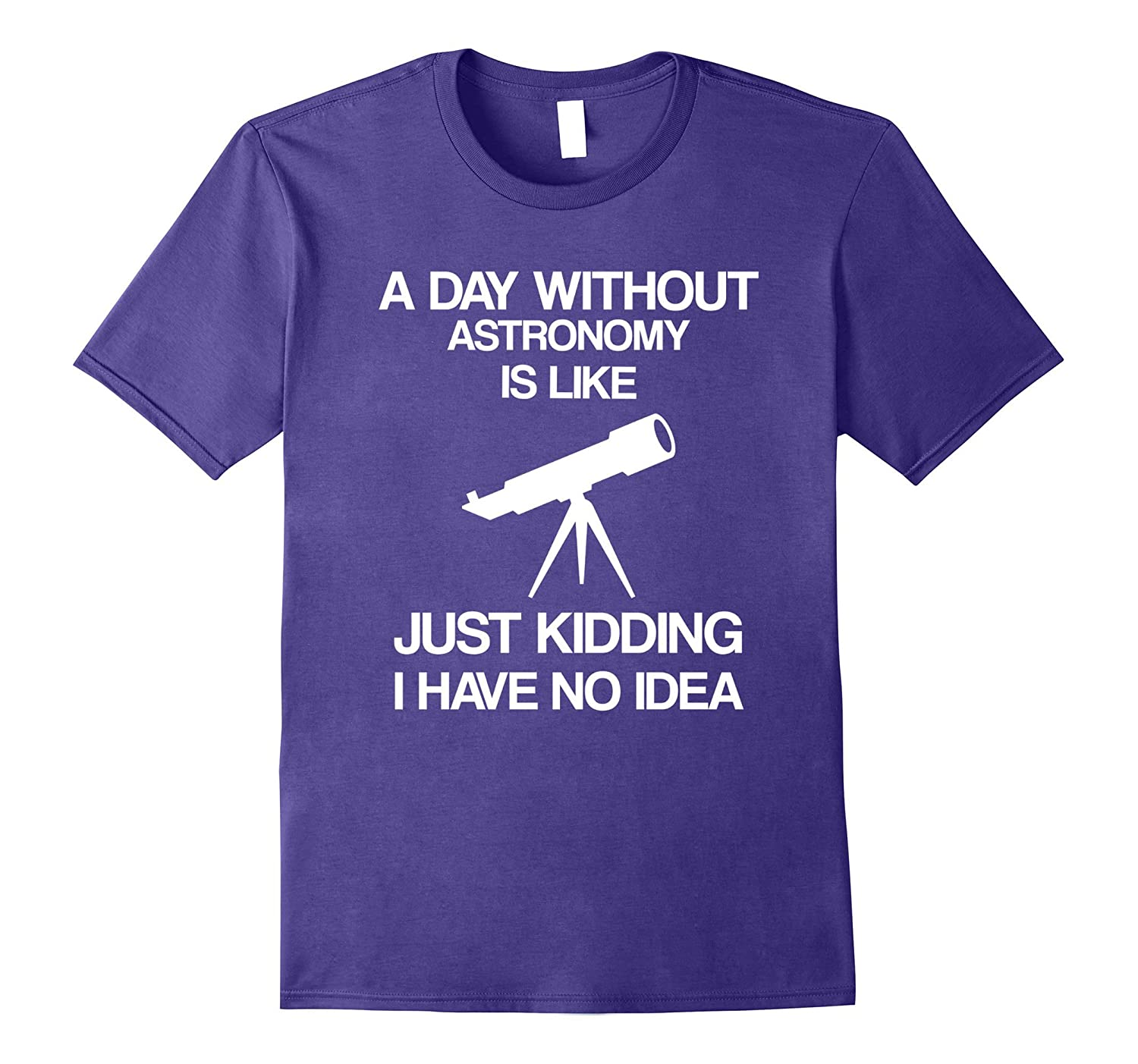 A Day Without Astronomy - Funny Space Telescope T-shirt-PL