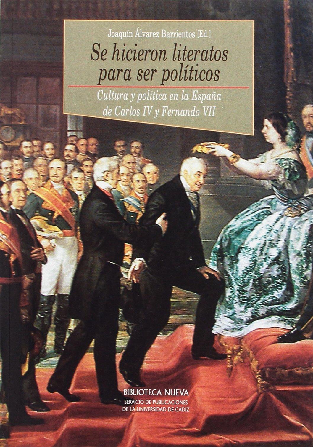 Se hicieron literatos para ser políticos: Cultura y política en la España de Carlos IV y Fernando VII Historia Biblioteca Nueva: Amazon.es: Álvarez Barrientos, Joaquín: Libros