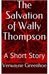 The Salvation of Wally Thompson : A Short Story Kindle Edition