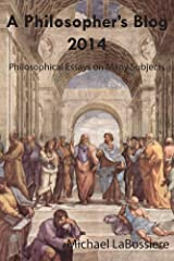A Philosopher's Blog: 2014: Philosophical Essays on Many Subjects Kindle Edition