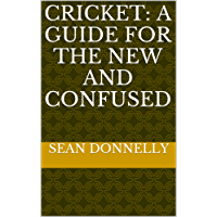 Cricket: A Guide for the New and Confused