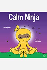 Calm Ninja: A Children's Book About Calming Your Anxiety Featuring the Calm Ninja Yoga Flow (Ninja Life Hacks 22) Kindle Edition
