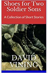 Shoes for Two Soldier Sons: A Collection of Short Stories Kindle Edition