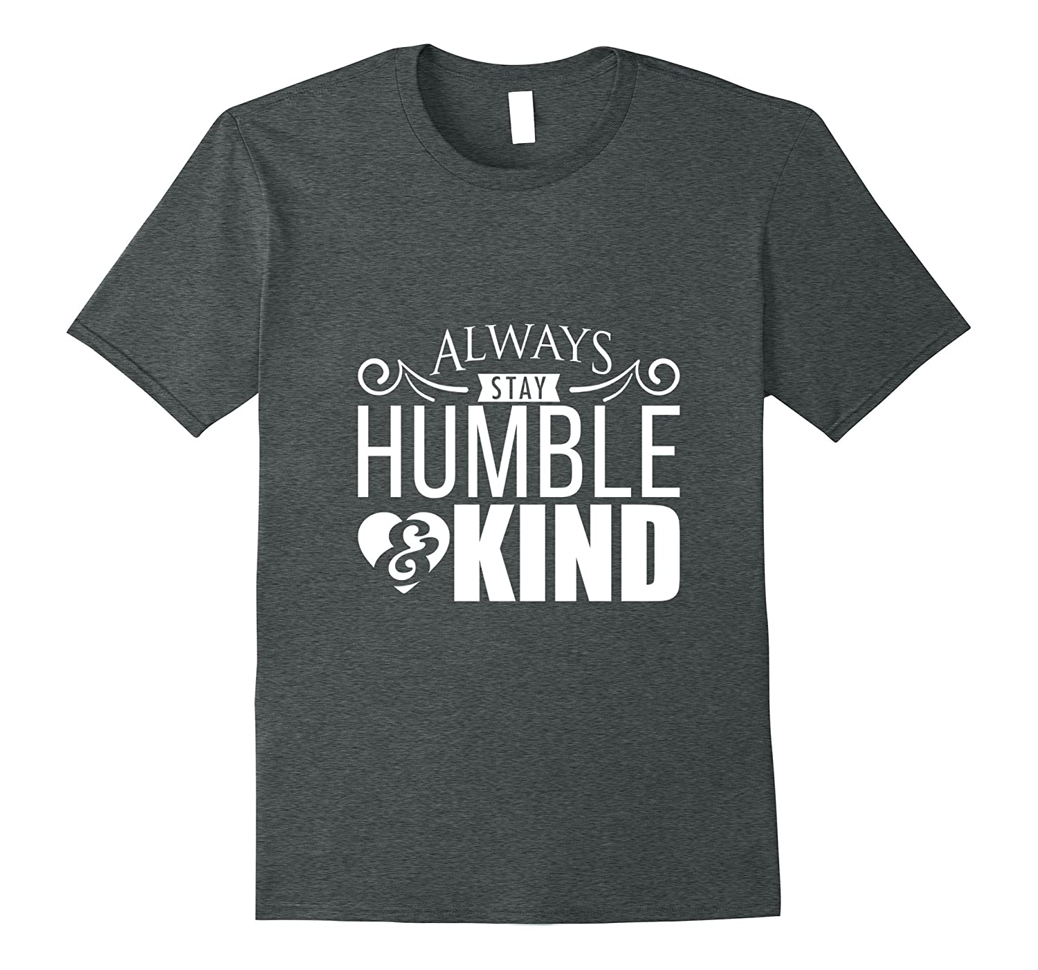 'Always Stay Humble And Kind' Great Inspirational Cute Shirt-FL