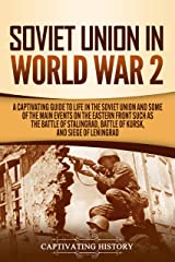 Soviet Union in World War 2: A Captivating Guide to Life in the Soviet Union and Some of the Main Events on the Eastern Front Such as the Battle of Stalingrad, Battle of Kursk, and Siege of Leningrad Kindle Edition