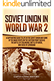 Soviet Union in World War 2: A Captivating Guide to Life in the Soviet Union and Some of the Main Events on the Eastern…
