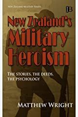 New Zealand's Military Heroism: The stories, the deeds, the psychology (New Zealand Military Series Book 9)