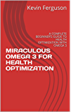 Miraculous Omega 3 For Health Optimization: A complete beginner's guide to health optimization with omega 3 (English Edition)