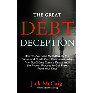 The Great Debt Deception: How You've Been Swindled By the Banks and Credit Card Companies, Why You Don't Owe Them a…