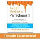 CBT Workbook for Perfectionism: Practical Skills to Help You Let Go of Self-Criticism, Find Balance, and Reclaim Your Self-Wo