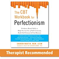 The CBT Workbook for Perfectionism: Evidence-Based Skills to Help You Let Go of Self-Criticism, Build Self-Esteem, and…