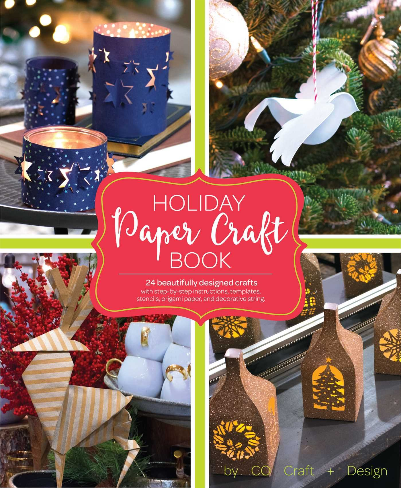 Amazon Com Holiday Paper Crafts Create Over 25 Beautifully Designed Holiday Craft Decorations For Your Home 9781681882604 Larimer Craft Design Books