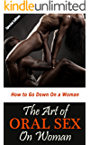 The Art of Oral Sex on Woman: How to Go Down on a Woman