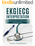 EKG/ECG Interpretation: Everything you Need to Know about the 12 - Lead ECG/EKG Interpretation and How to Diagnose and…