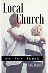 Local Church: Love It, Leave It, Change It Kindle Edition
