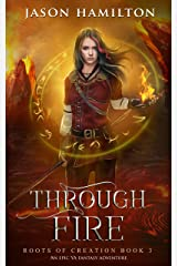 Through Fire: An Epic YA Fantasy Adventure (Roots of Creation Book 3) Kindle Edition