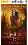 Through Fire: An Epic YA Fantasy Adventure (Roots of Creation Book 3)