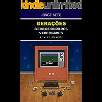 GERAÇÕES - A era de ouro dos videogames: 1ª e 2ª gerações