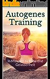 Autogenes Training: In Minuten zu Ruhe und Gelassenheit
