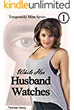 While Her Husband Watches (Temporarily Mine Series Book 1)