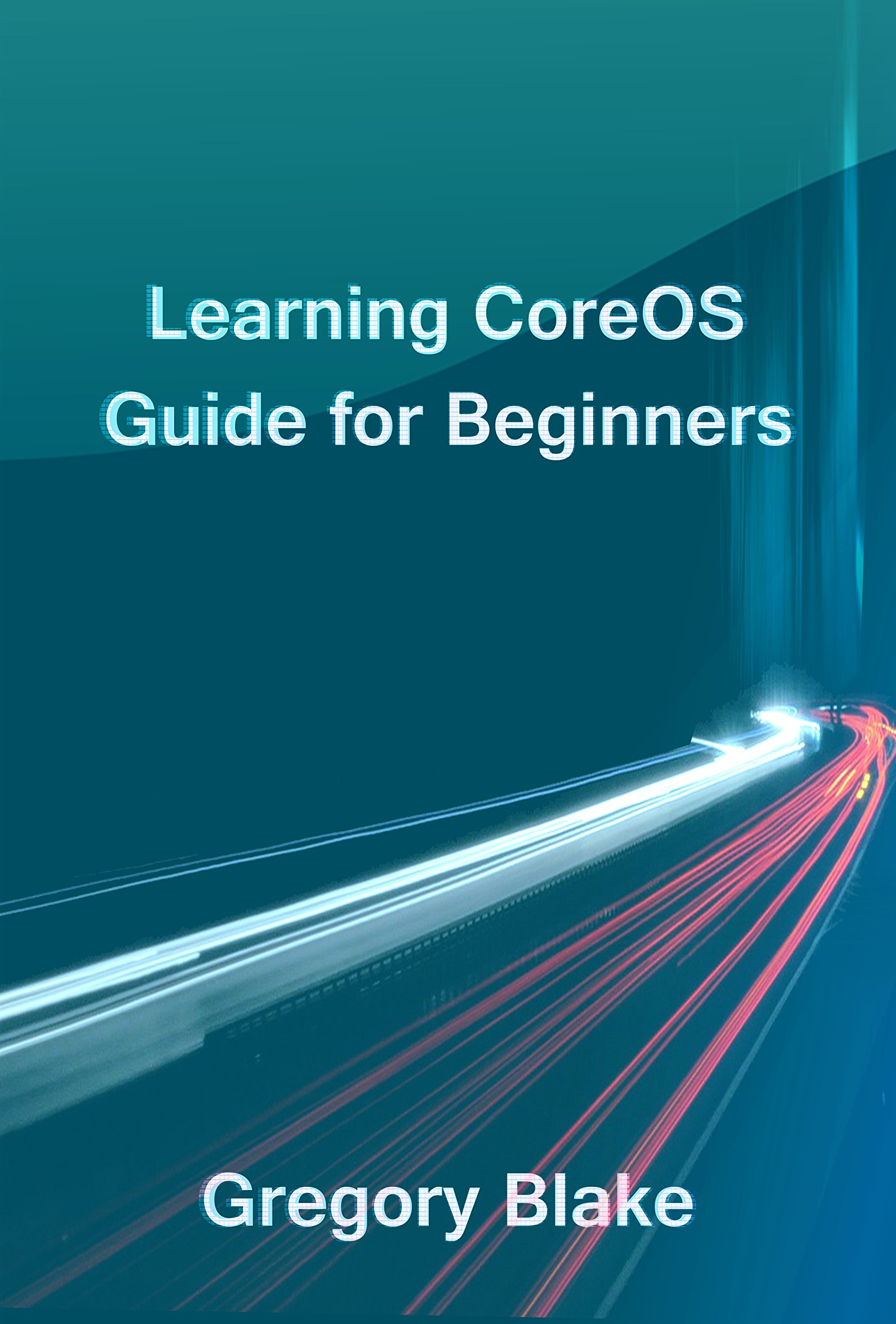 Learning CoreOS  Guide For Beginners  English Edition