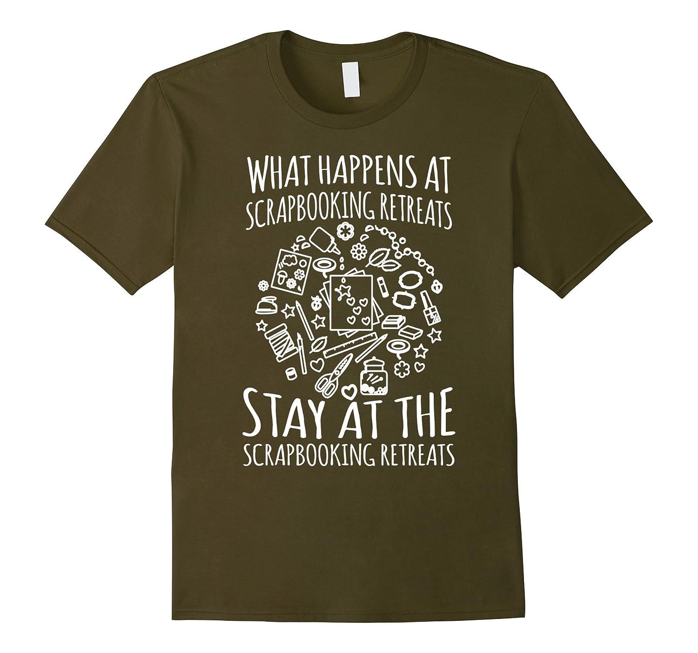What Happens At Scrapbooking Retreats T Shirt Td Teedep