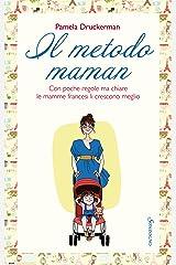 Il metodo maman: Belle, severe e chic al punto giusto (Italian Edition) Kindle Edition