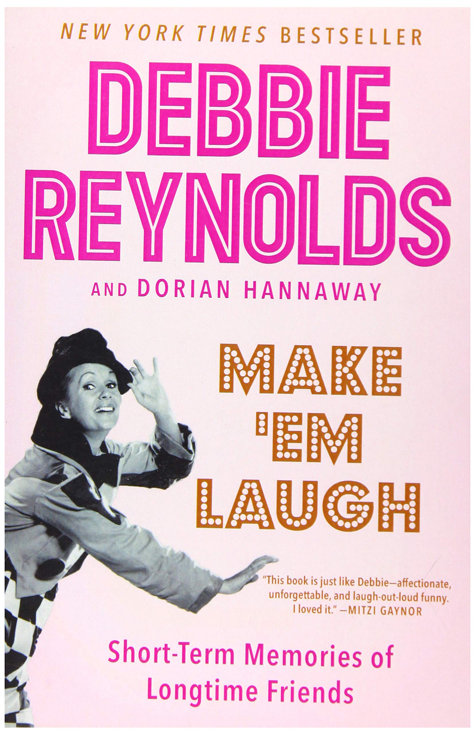 Make 'Em Laugh: Short-Term Memories of Longtime Friends: Reynolds, Debbie,  Hannaway, Dorian: 9780062416643: Amazon.com: Books