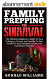 Family Prepping For Survival: The Definitive Beginner's Guide On How To Prepare, Protect, and Provide For Your Family For Any Emergency Or Disaster That Comes Your Way (English Edition)