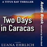 Two Days in Caracas: A Titus Ray Thriller, Volume 2