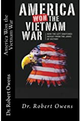 America Won The Vietnam War: How the Left Snatched Defeat From the Jaws of Victory Kindle Edition