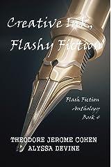 Creative Ink, Flashy Fiction: Flash Fiction Anthology - Book 4 (Flash Fiction Anthologies) Kindle Edition