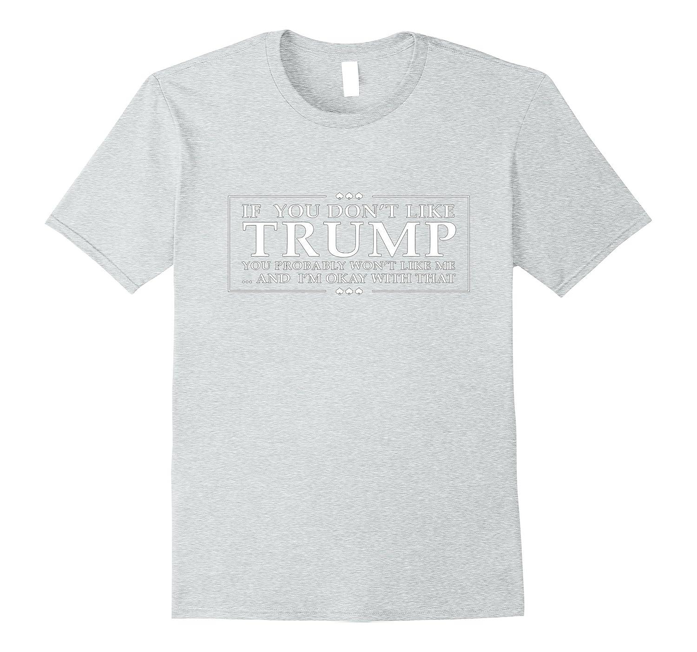 If you dont like Trump T Shirt men shirt 2017-CD