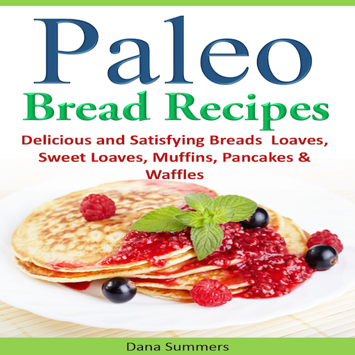 Paleo Bread Recipes Delicious and Satisfying Breads - Loaves, Sweet Loaves, Muffins, Pancakes & Waffles!!!