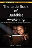 The Little Book of Buddhist Awakening: The Buddha's instructions on attaining Enlightenment (The Little Books on Buddhism 8)