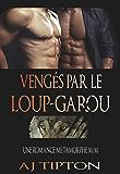 Vengés par le Loup-Garou: Une Romance Métamorphe M-M (Loups-Garous de Singer Valley t. 3)