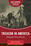 Treason in America: Disloyalty Versus Dissent (Jules Archer History for Young Readers)