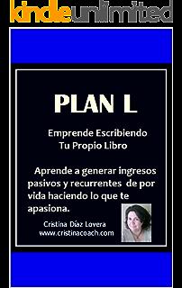 Plan L : Sistema para ganar ingresos pasivos recurrentes de por vida escribiendo y publicando tu