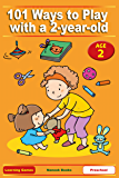 101 Ways to Play with a 2-year-old. Educational Fun for Toddlers and Parents (US version) (Learning Games)