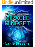 The Miracle Mindset: Law of Attraction for Love, Commitment, Money, Health & Happiness: Practical Law of Attraction Guide (FOR WOMEN ONLY Book 6)