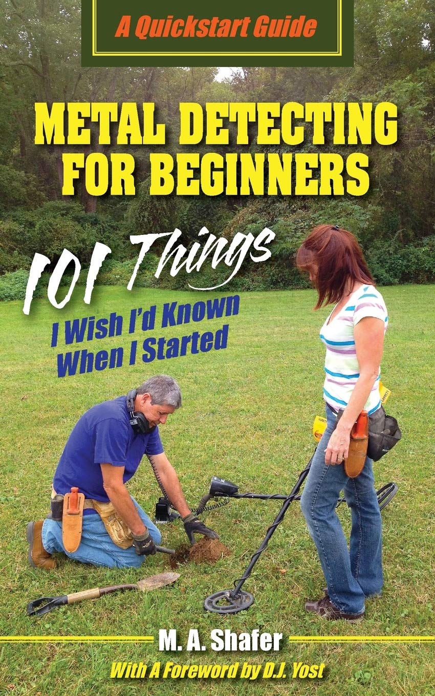 Metal Detecting For Beginners: 101 Things I Wish Id Known When I Started: Volume 1 QuickStart Guides: Amazon.es: M.A. Shafer, D.J. Yost: Libros en idiomas ...