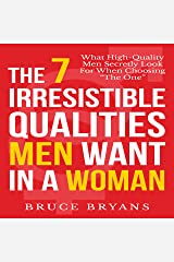 The 7 Irresistible Qualities Men Want in a Woman: What High-Quality Men Secretly Look for When Choosing the One Audible Audiobook