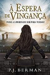 À Espera de Vingança: Pode a Liberdade ser para todos? (Da Série Silrith Livro 1) (Portuguese Edition) Kindle Edition