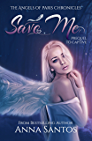 Save Me (The  Angels of Paris Chronicles Book 4)