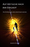 Auf der Suche nach der Ewigkeit: Die Entdeckung der jenseitigen Welten