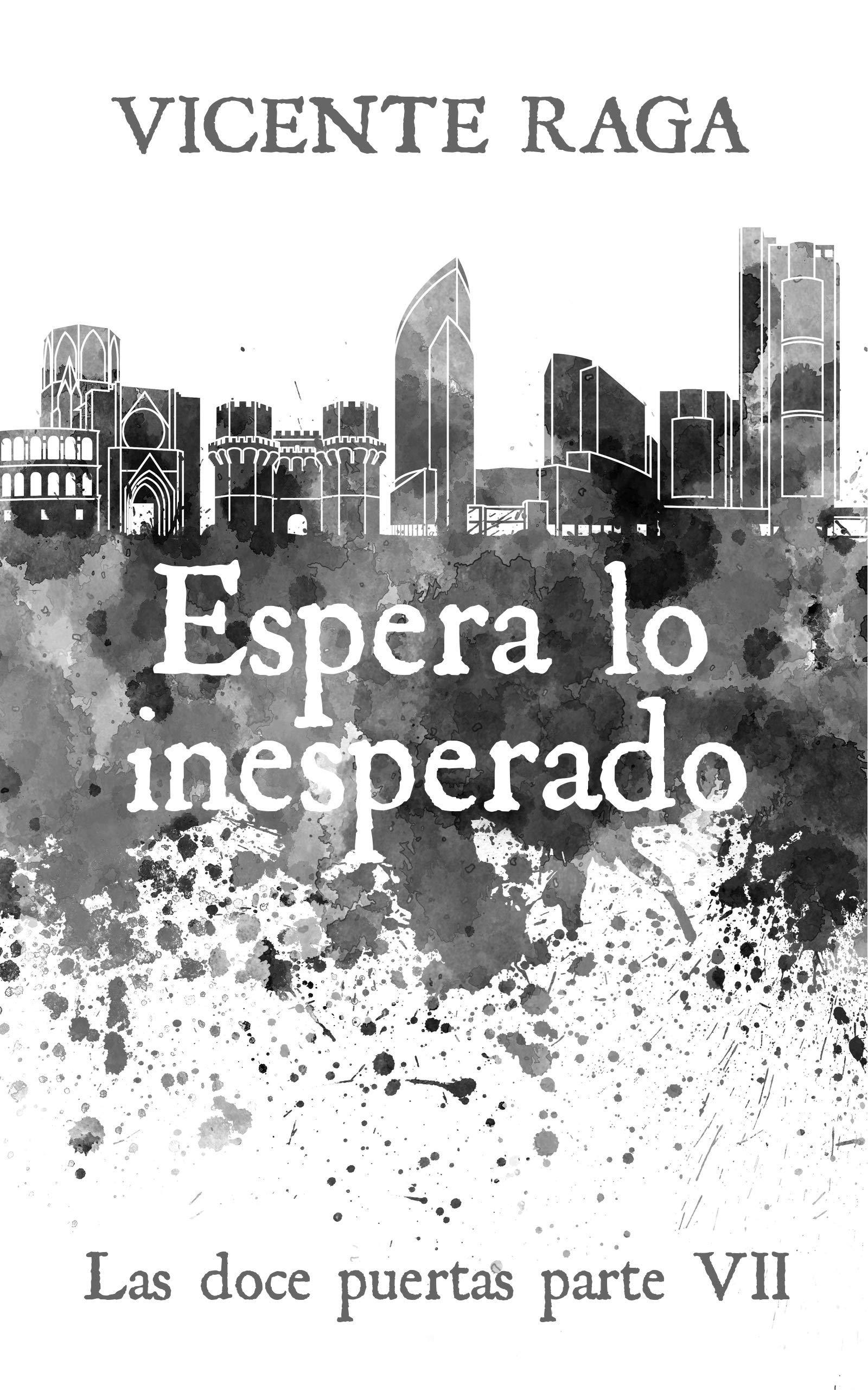 Espera lo inesperado: Las doce puertas parte VII por Vicente Raga