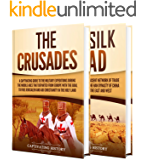 The Crusades and Silk Road: A Captivating Guide to Religious Wars During the Middle Ages and an Ancient Network of Trade…
