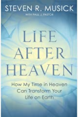 Life After Heaven: How My Time in Heaven Can Transform Your Life on Earth Kindle Edition