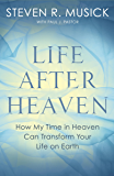 Life After Heaven: How My Time in Heaven Can Transform Your Life on Earth