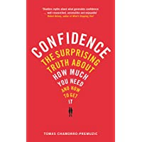 Confidence: The surprising truth about how much you need - and how to get it